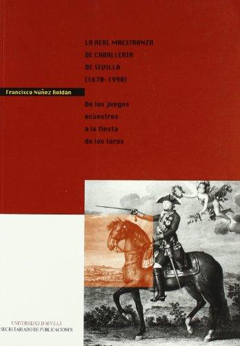 La Real Maestranza de Caballería de Sevilla (1670-1990).: De los juegos ecuestres a la fiesta de los toros (Colección Cultura Viva)