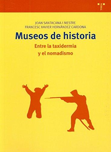 Museos de historia: Entre la taxidermia y el nomadismo (Biblioteconomía y Administración Cultural)