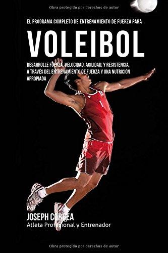 El Programa Completo de Entrenamiento de Fuerza para Voleibol: Desarrolle fuerza