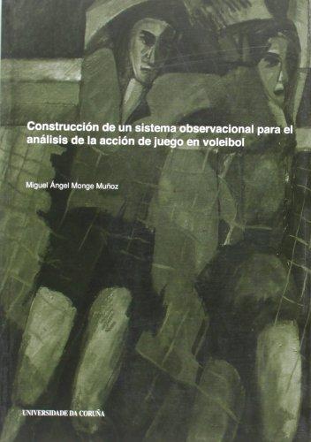 Construcción de Un Sistema Observaciónal Para el Análisis de La Acción de Juego En Voleibol (Monografías)