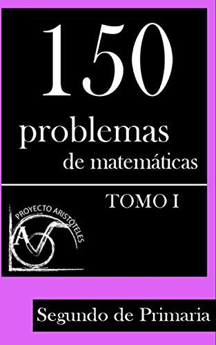 150 Problemas de Matematicas Para Segundo de Primaria (Tomo 1): Volume 1 (Colección de Problemas para 2º de Primaria)