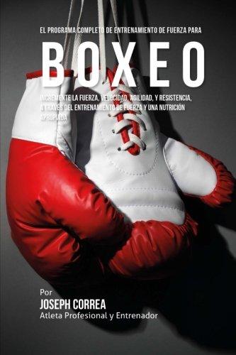 El Programa Completo de Entrenamiento de Fuerza para Boxeo: Incremente la fuerza