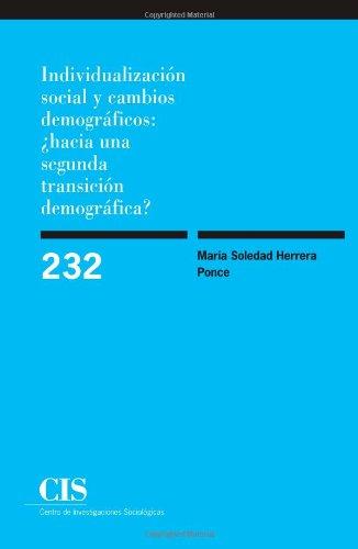 Individualización Social Y Cambios Demográficos ¿Hacia Una Segunda Transición Demográfica? (Monografías)