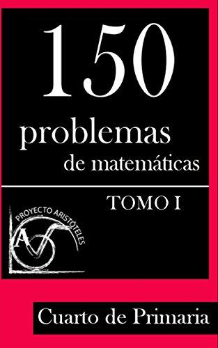 150 Problemas de Matemáticas para Cuarto de Primaria (Tomo 1): Volume 1 (Colección de Problemas para 4º de Primaria)