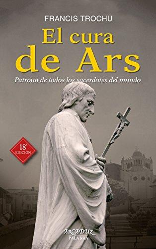 El Cura de Ars. Patrono de todos los sacerdotes del mundo (Arcaduz nº 32)