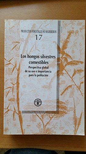 Los Hongos Silvestres Comestibles: Perspectiva Global de Su USO E Importancia Para La Poblacion (Productos Forestales No Madereros)