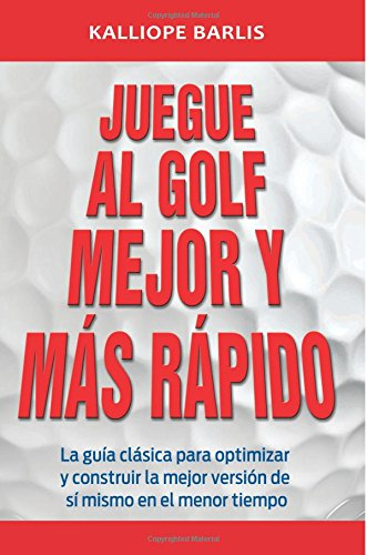 Juegue al Golf Mejor y Mas Rapido: The Classic Guide to Optimizing Your Performance and Building Your Best Fast