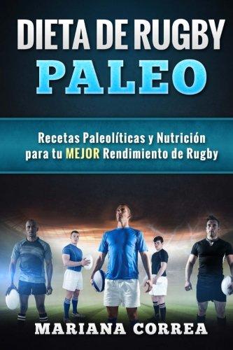 DIETA De RUGBY PALEO: Recetas Paleoliicas y Nutricion para tu MEJOR Rendimiento de Rugby