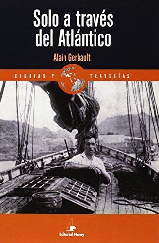 Solo A Través Del Atlántico (Relatos de regatas y travesías)