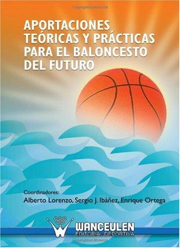 Aportaciones Teóricas Y Prácticas Para El Baloncesto Del Futuro