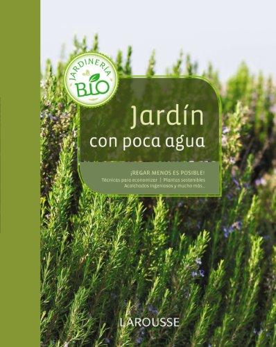 Jardín con poca agua (Larousse - Libros Ilustrados/ Prácticos - Ocio Y Naturaleza - Jardinería)