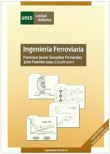 Ingeniería Ferroviaria. Segunda Edición Actualizada y Ampliada (UNIDAD DIDÁCTICA)