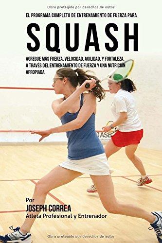 El Programa Completo de Entrenamiento de Fuerza para Squash: Agregue mas fuerza
