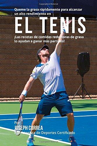 Queme la grasa rapidamente para alcanzar un alto rendimiento en el Tenis: Las recetas de comidas reductoras de grasa lo ayudan a ganar mas partidos!