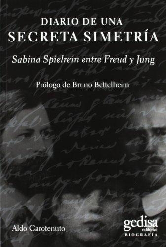 Diario de una secreta simetría: Sabina Spielrein entre Freud y Jung (Biografías y Testimonos)