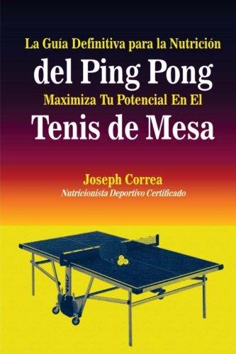 La Guia Definitiva para la Nutricion del Ping Pong: Maximiza Tu Potencial En El Tenis de Mesa