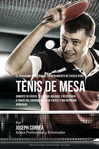 El Programa Completo de Entrenamiento de Fuerza para Tenis de Mesa: Aumente su fuerza