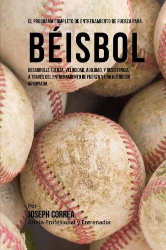 El Programa Completo de Entrenamiento de Fuerza para Beisbol: Desarrolle fuerza