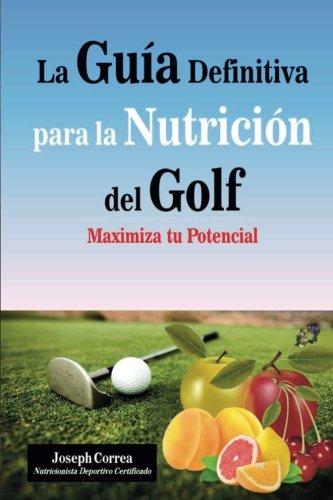 La Guia Definitiva para la Nutricion del Golf: Maximiza tu Potencial