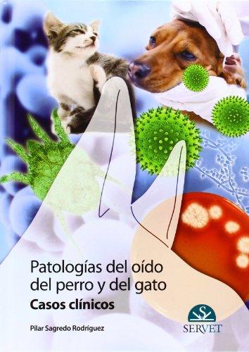 Patologías del oído del perro y del gato. Casos clínicos