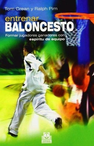 ENTRENAR BALONCESTO. Formar jugadores ganadores con espíritu de equipo (Deportes)