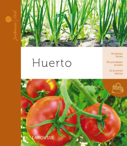 Huerto (Larousse - Libros Ilustrados/ Prácticos - Ocio Y Naturaleza - Jardinería - Colección Jardinería Fácil)