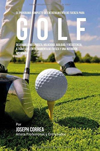 El Programa Completo de Entrenamiento de Fuerza para Golf: Desarrolle mas fuerza
