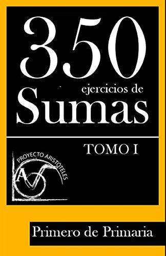 350 Ejercicios de Sumas para Primero de Primaria (Tomo I): Volume 1 (Colección de ejercicios de sumas para 1º de Primaria)