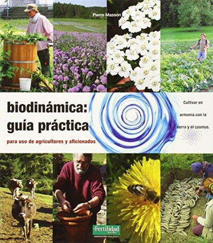 Biodinámica: Guía Práctica. Para Agricultores Y Aficionados (Guías para La Fertilidad de la Tierra)