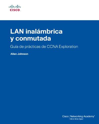 Lan inalábrica y conmutada. guía de prácticas de ccna exploration (Cisco Networking Academy)