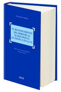 Reconocimiento del derecho al olvido digital en España y en la UE