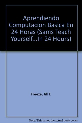 Aprendiendo Computacion Basica En 24 Horas (Sams Teach Yourself...In 24 Hours)