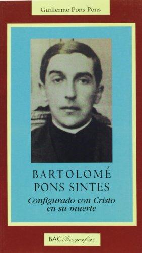 Bartolomé Pons Sintes: Configurado con Cristo en su muerte (BIOGRAFÍAS)