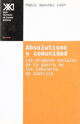 Absolutismo y comunidad: Los orígenes sociales de la guerra de los comuneros de Castilla (Historia)