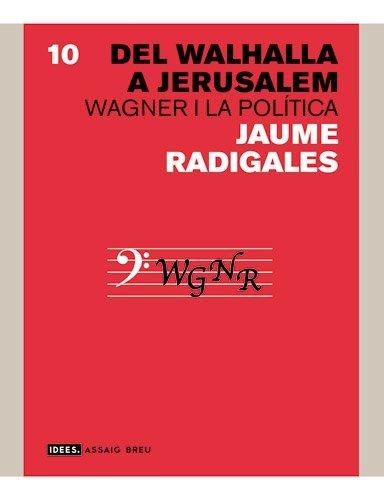 Del Walhalla a Jerusalem: Wagner i la política (Idees)