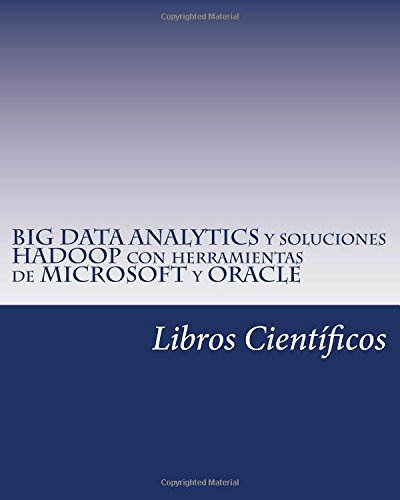 BIG DATA ANALYTICS y soluciones HADOOP con herramientas de MICROSOFT y ORACLE