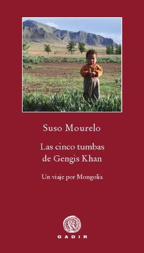 Las cinco tumbas de Gengis Khan: Un viaje por Mongolia (Pequeña Biblioteca Gadir - Ítacas)