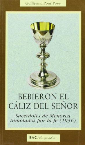 Bebieron el cáliz del Señor: Sacerdotes de Menorca inmolados por la fe (1936) (BIOGRAFÍAS)
