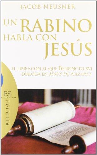 Un rabino habla con Jesús: El libro con el que Benedicto XVI dialoga en Jesús de Nazaret (Ensayo)