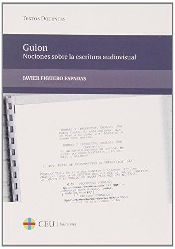 Guion: nociones sobre la escritura audiovisual (Textos Docentes)