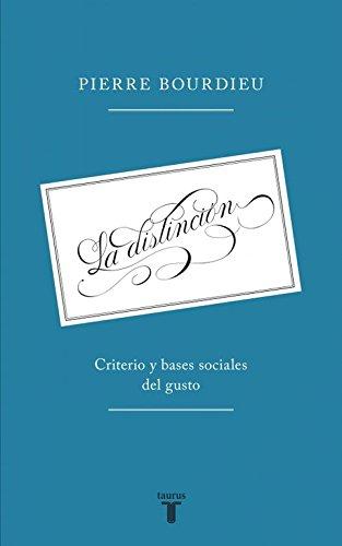 La distinción: Criterio y bases sociales del gusto (PENSAMIENTO)