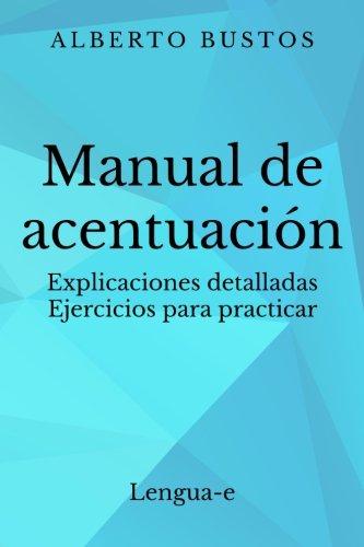 Manual de acentuación: Explicaciones detalladas. Ejercicios para practicar