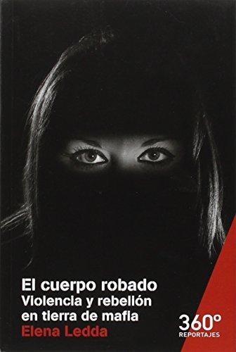 Cuerpo Robado. Violencia Y Rebelión En Tierra De Mafia (Reportajes 360º)