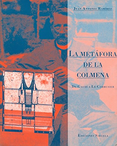 La metáfora de la colmena: De Gaudí a Le Corbusier (La Biblioteca Azul / Serie menor)