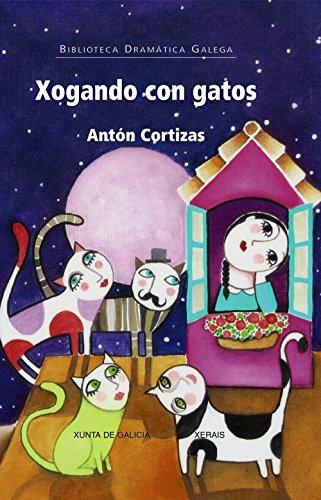 Xogando Con Gatos (Edición Literaria - Teatro - Biblioteca Dramática Galega)