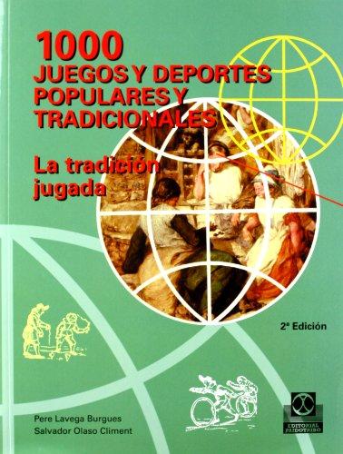 1000 Juegos y Deportes Populares y Tradicionales: La Tradicion Jugada (Educación Física / Pedagogía / Juegos)