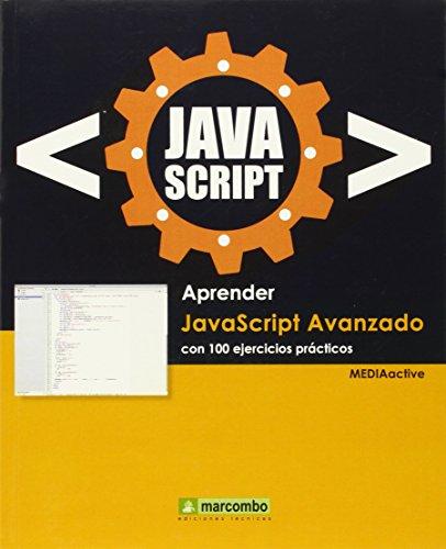Aprender Javascript Avanzado con 100 ejercicios prácticos (APRENDER...CON 100 EJERCICIOS PRÁCTICOS)