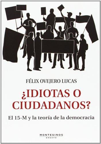 ¿Idiotas O Ciudadanos? El 15-M Y La Teoría De La Democracia (Ensayo)