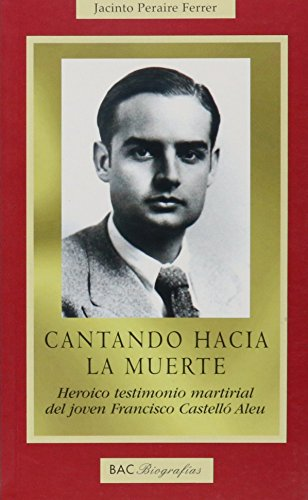 Cantando hacia la muerte: Heroico testimonio martirial del joven Francisco Castelló Aleu (BIOGRAFÍAS)