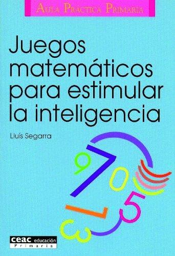 Juegos matemáticos para estimular la inteligencia (Juegos y Actividades)